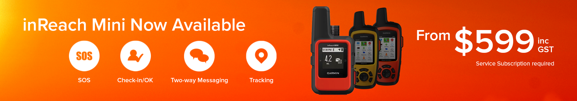 inreach mini now available. from $599 inc gst. subscription required.